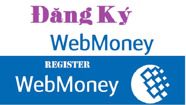 webmoney là gì và cách đăng ký sử dụng