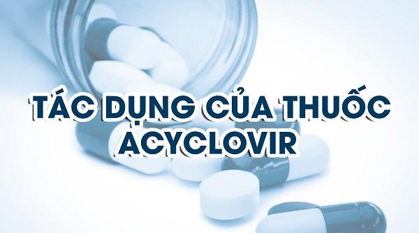 tìm hiểu acyclovir là thuốc gì